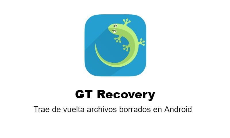 Trae de vuelta archivos borrados en Android con GT Recovery