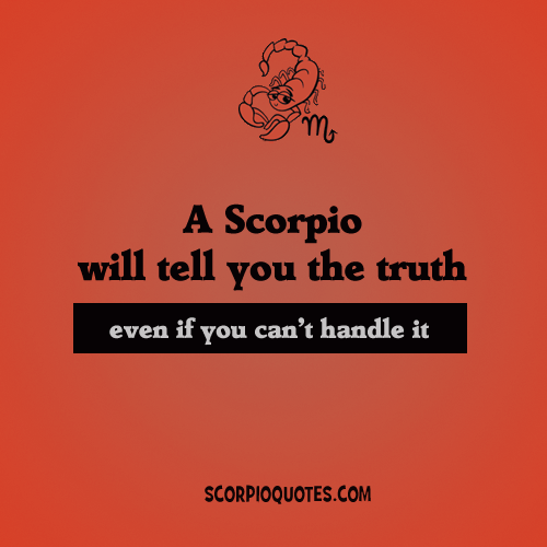 A Scorpio Will Tell You The Truth Even If Cant Handle