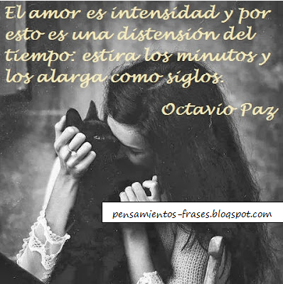 Frases Célebres El Amor Es Intensidad Octavio Paz