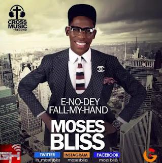 LYRICS: Moses Bliss - E No De Fall My Hand