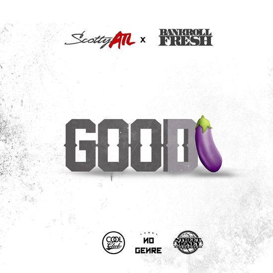Scotty ATL & Bankroll Fresh - Good Dick