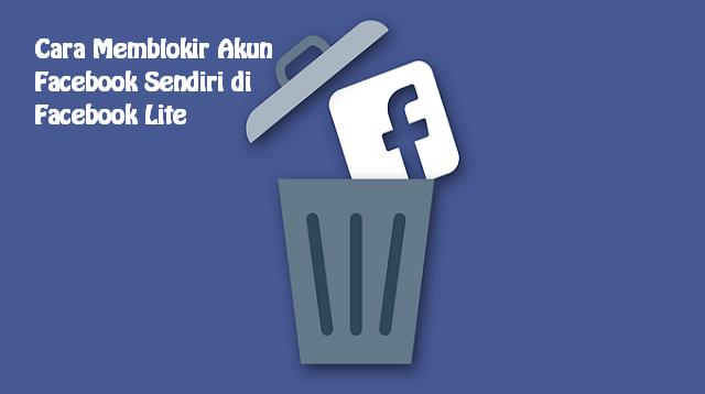 Cara Memblokir Akun Facebook Sendiri di Facebook Lite