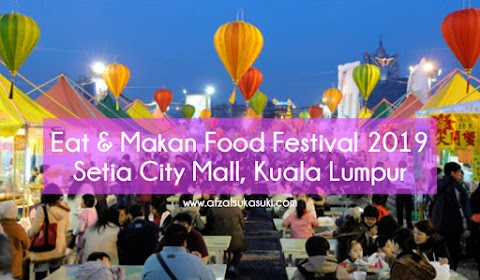 Eat & Makan Food Festival 2019 Di Setia City Mall, Kuala Lumpur