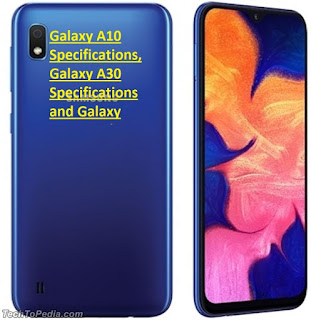 Galaxy A10 Specifications, Galaxy A30 Specifications and Galaxy A50Specifications