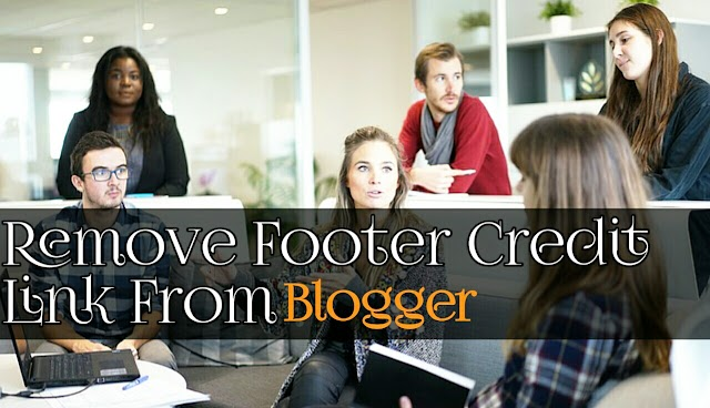 Remove Footer credit from Blogger Template Without Redirecting To any Website
