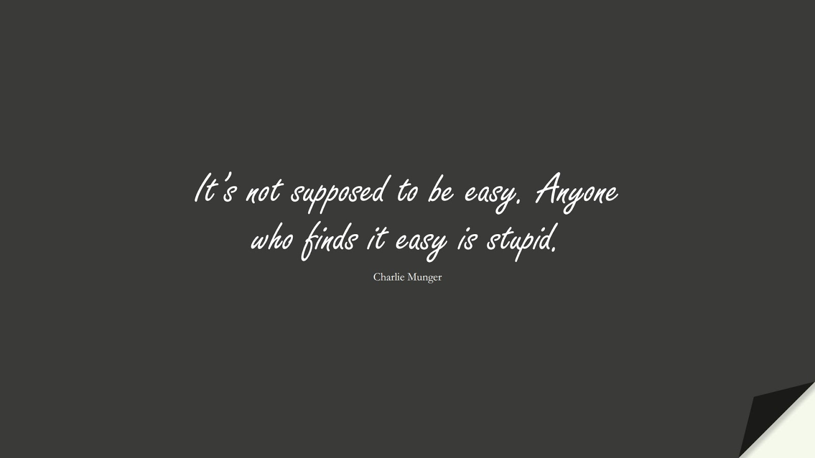 It's not supposed to be easy. Anyone who finds it easy is stupid. (Charlie Munger);  #StoicQuotes