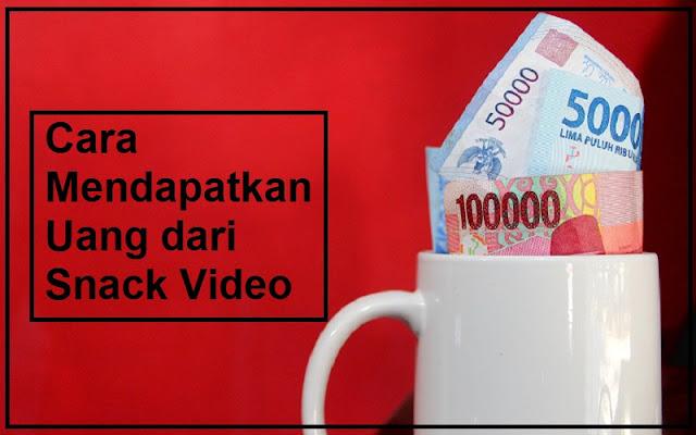 dapat uang dari snack video