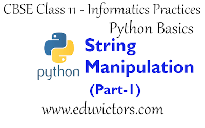 CBSE Class 11 - Informatics Practices - Python - String Manipulation (Part-1) - Question and Answers(#eduvictors)(#cbseClass11Python)