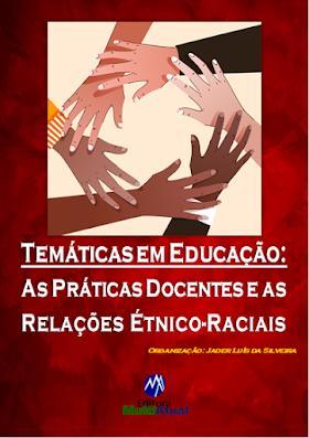 Temáticas em Educação: As Práticas Docentes e as Relações Étnico-Raciais