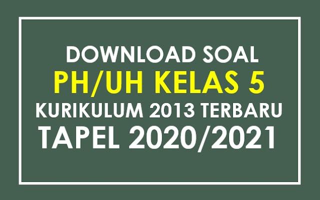 Soal Penilaian Harian (PH) Kelas 5 Tema 4 Subtema 3 Semester 1 Tapel 2020/2021