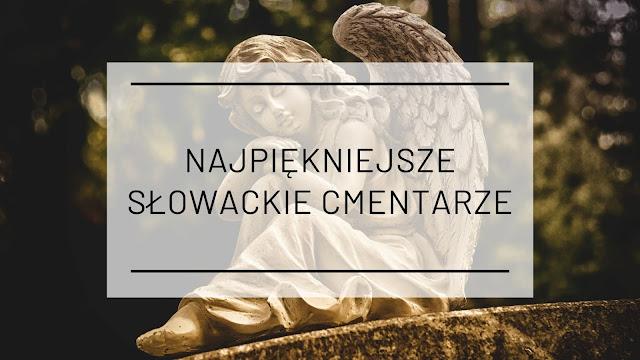 Najpiękniejsze słowackie cmentarze