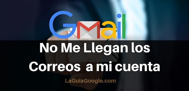 porque no me llegan los correos a Gmail