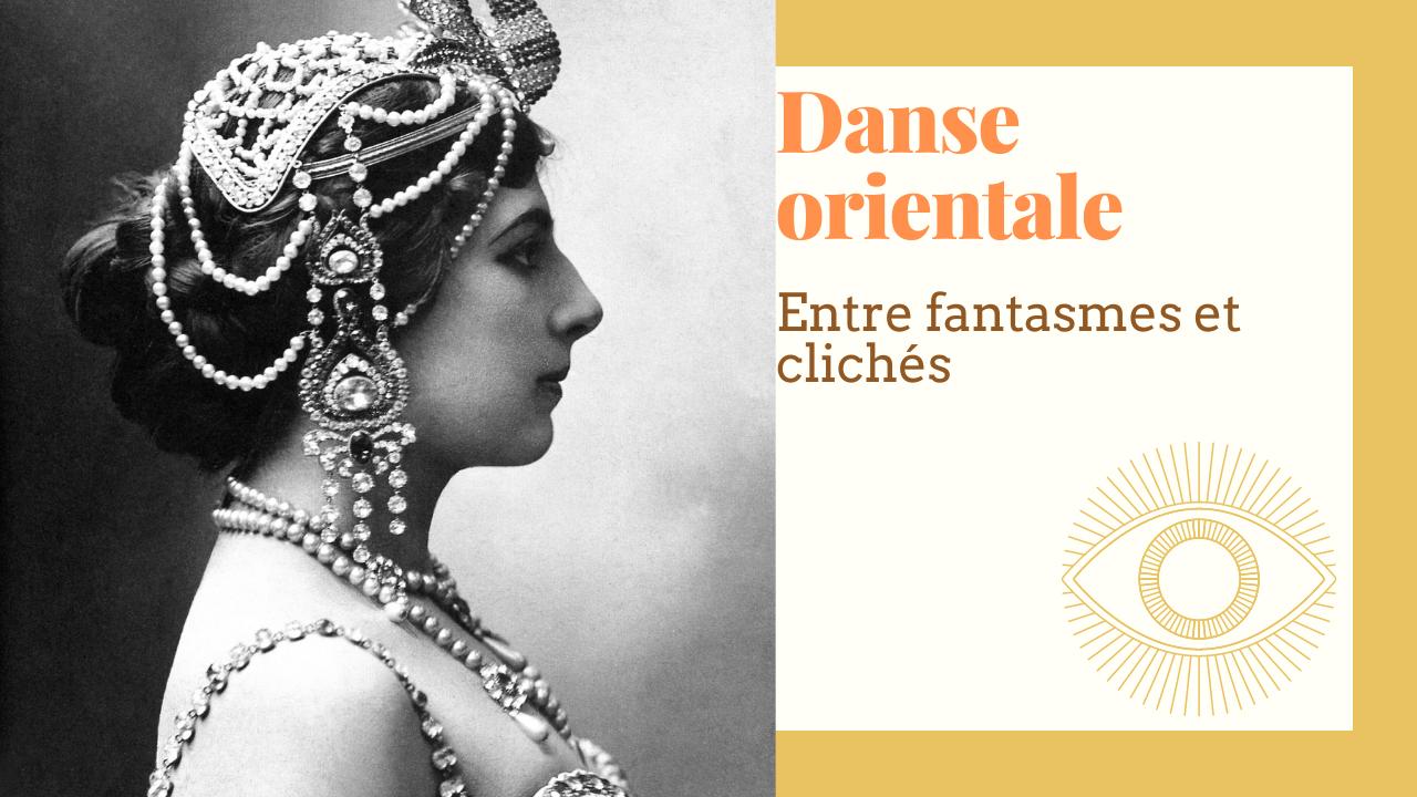 Danse orientale fantasmes et clichés