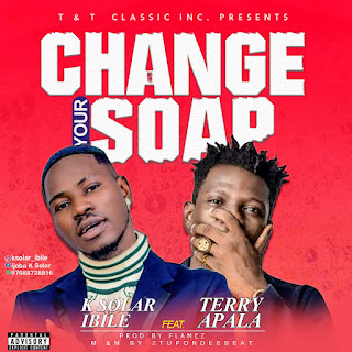 DOWNLOAD MP3 : K Solar Ibile Ft. Terry Apala – Change Your Soap