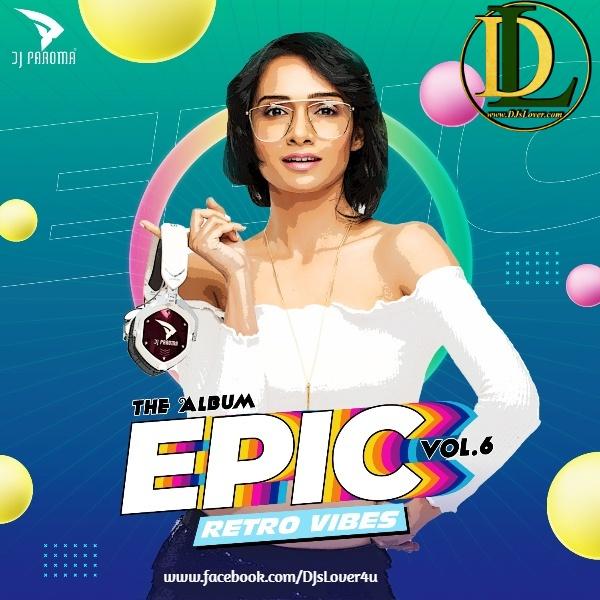 EPIC Vol 6 Retro Vibes DJ Paroma