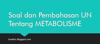 Soal dan Pembahasan UN Biologi Materi Metabolisme