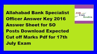 Allahabad Bank Specialist Officer Answer Key 2016 Answer Sheet for SO Posts Download Expected Cut off Marks Pdf for 17th July Exam