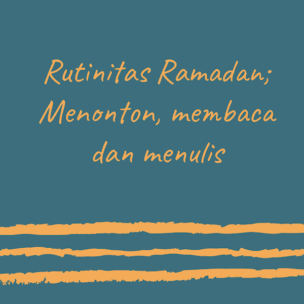 Rutinitas Ramadan; Menonton, Membaca dan Menulis