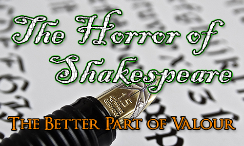 A fountain pen with italic writing in the background. Over the top are the words The Horror of Shakespeare and the quote 'The Better Part of Valour
