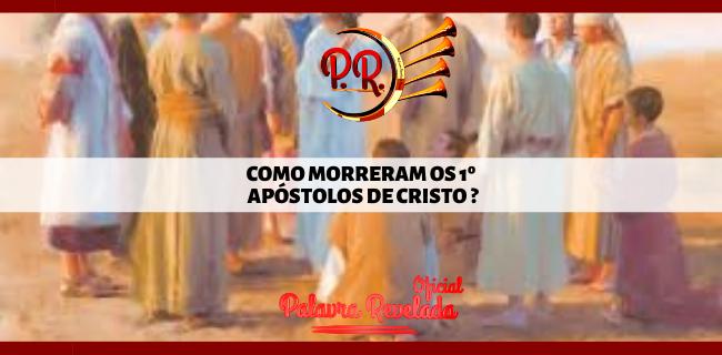 COMO MORRERAM OS 1º APÓSTOLOS DE CRISTO ?