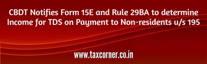 CBDT Notifies Form 15E and Rule 29BA to determine Income for TDS on Payment to Non-residents u/s 195