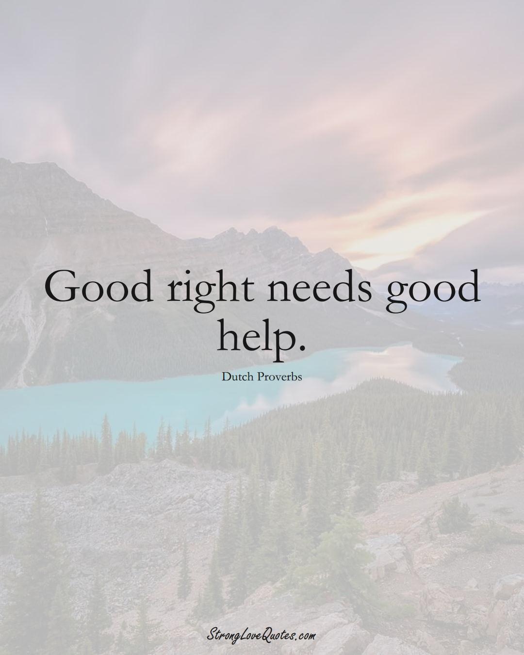 Good right needs good help. (Dutch Sayings);  #EuropeanSayings