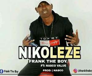 Download Mp3   Frank The Boy ft Nasco Value - Nikoleze