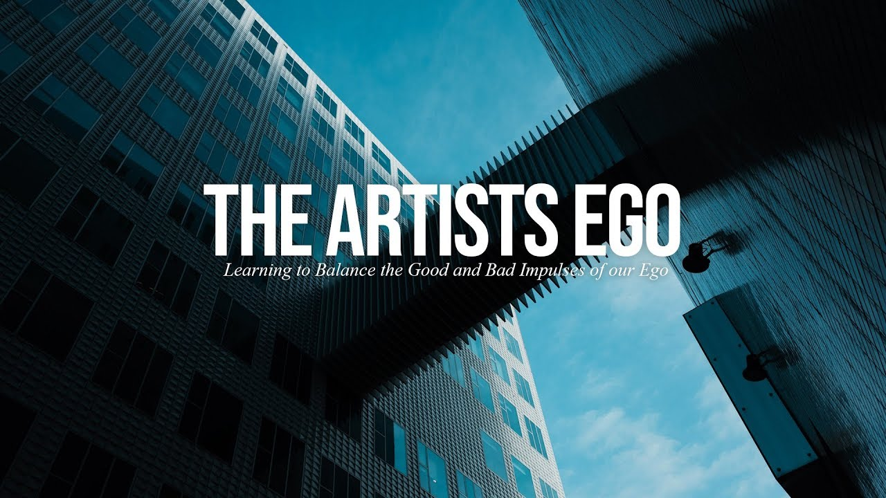 The Artist's Ego: Learning to Balance the Good and Bad Impulses of our Ego