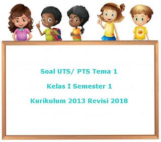 Contoh Soal UTS/ PTS Tema 1 Kelas 1 Semester 1 Kurikulum 2013 Revisi 2018