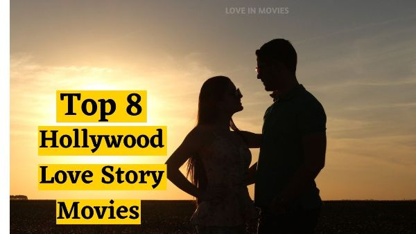 World Best Top 8 Hollywood Love Story Movies | Best Romance Movies