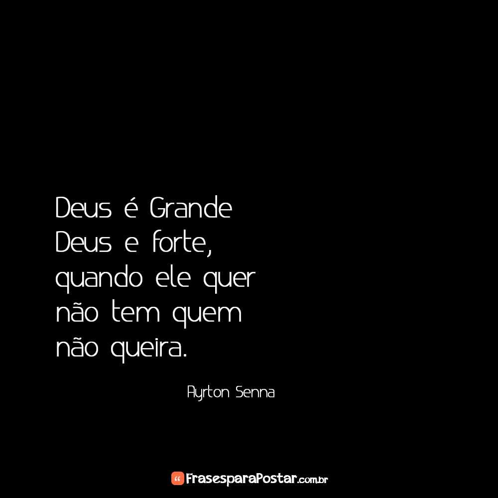 Deus é Grande Deus e forte, quando ele quer não tem quem não queira. Ayrton Senna.