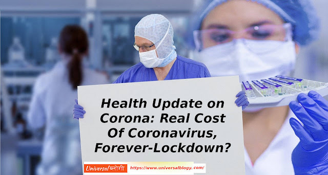 Health Update on Corona: The Real Cost Of Coronavirus, And Forever-Lockdown-Leftists Who Want A Life Without Risk. Securing Health or Economy?