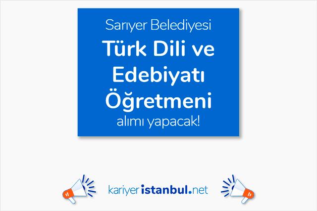 Sarıyer Belediyesi Türk Dili ve Edebiyatı Öğretmeni alımı için ilan yayınladı. İlana kimler başvurabilir? Detaylar kariyeristanbul.net'te!
