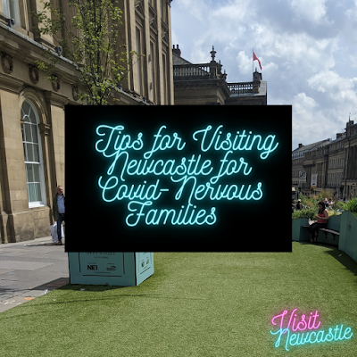 Top Tips for Visiting Newcastle for Covid-Nervous Families
