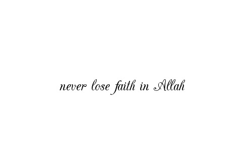 Quotes on Allah : Never lose faith in Allah