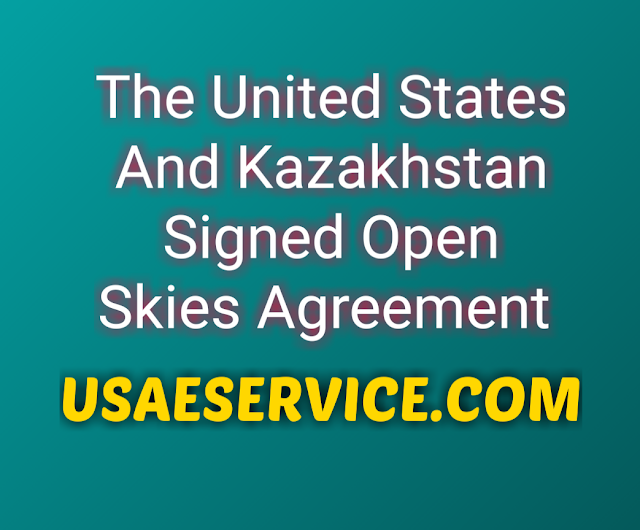 The United States And Kazakhstan Signed Open Skies Agreement