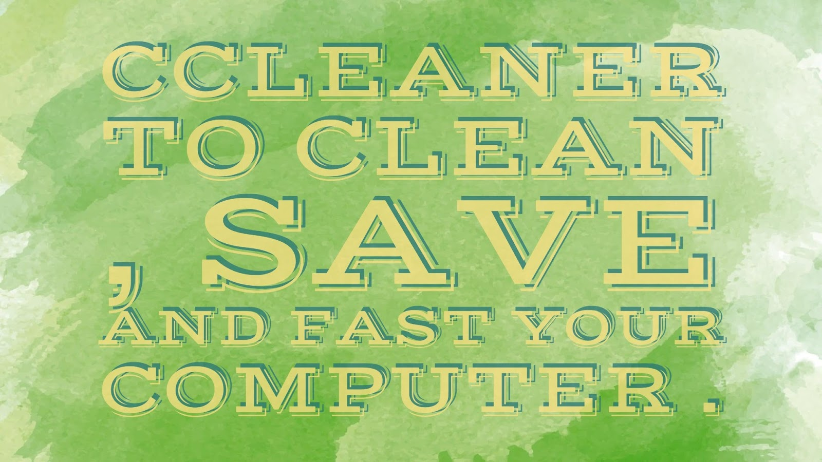 CCleaner to clean , save and fast your computer .