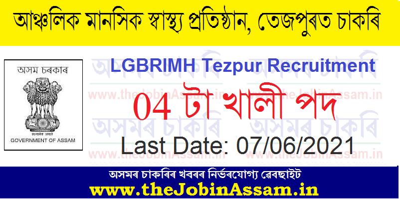 LGB Regional Institute of Mental Health (LGBRIMH), Tezpur Recruitment 2021