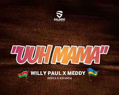 New Audio:Willy Paul Ft Meddy - Uuh Mama