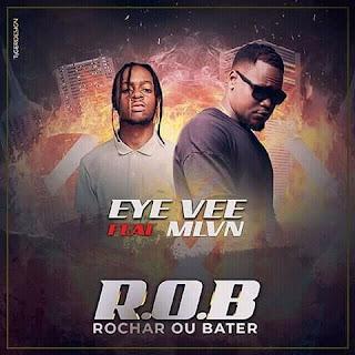 Eye Vee Feat. MLVN - R.O.B. (Rochar Ou Bater)