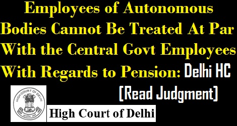 employees-of-autonomous-bodies-cannot-be-treated-at-per-with-cg-employees-hc-judgement