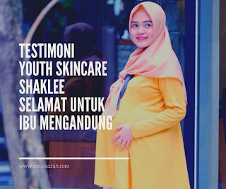 Testimoni Youth Skincare Shaklee Selamat Untuk Ibu Mengandung