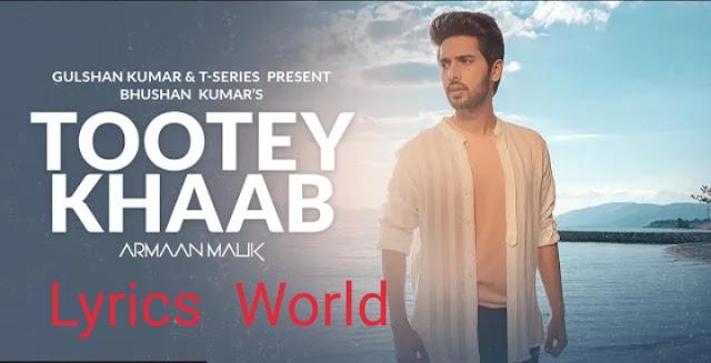 Tootey Khaab Song Lyrics| Arman Malik