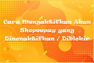 Cara Mengaktifkan Akun Shopeepay yang Dinonaktifkan / Diblokir