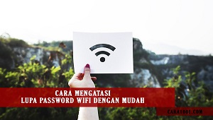 Cara Mengatasi Lupa Password WiFi