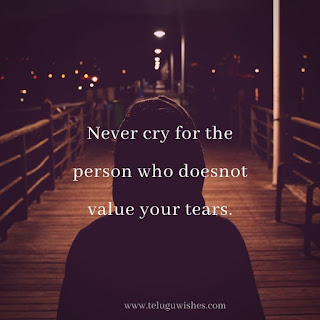 don't cry for the person who doesnot value your tears