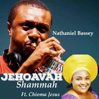 NATHANIEL BASSEY - JEHOVAH SHAMMA FT. CHIOMA JESUS