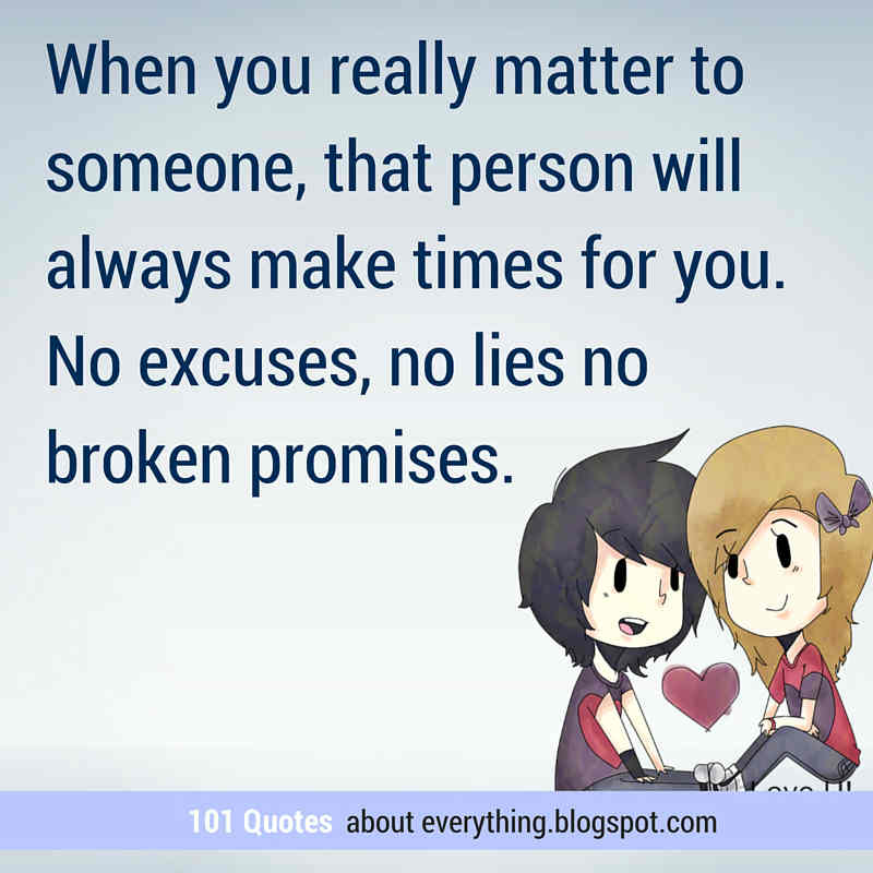 When You Really Matter To Someone That Person Will Always Make