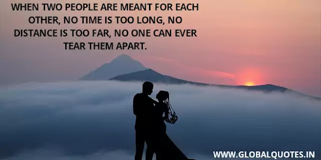 When two people are meant for each other, no times are too long, no distance is too far, no one can ever tear them apart