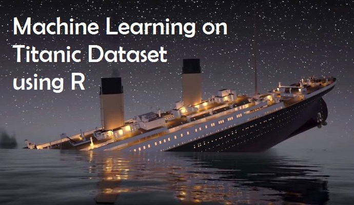Machine Learning on Titanic Dataset using R